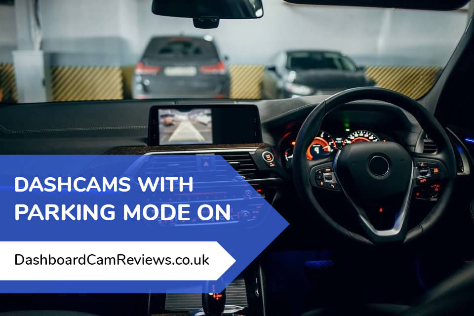 what is parking mode in a dash cam the guide best 3 reviewed. Black Bedroom Furniture Sets. Home Design Ideas